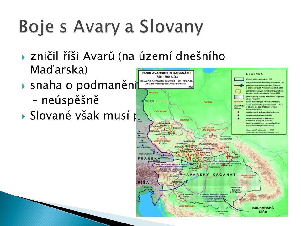 Boje s Avary a Slovany zničil říši Avarů (na území dnešního Maďarska)