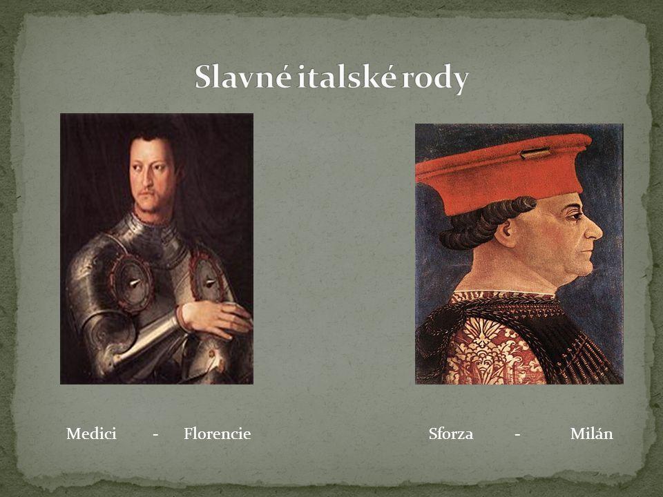 Slavné italské rody Medici - Florencie Sforza - Milán