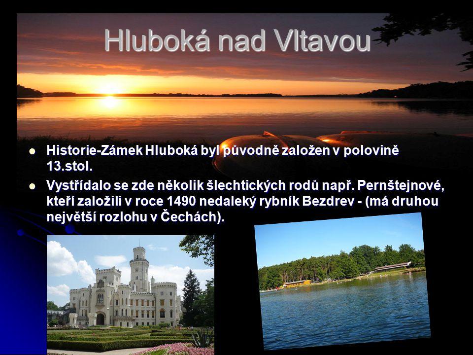 Hluboká nad Vltavou Historie-Zámek Hluboká byl původně založen v polovině 13.stol.
