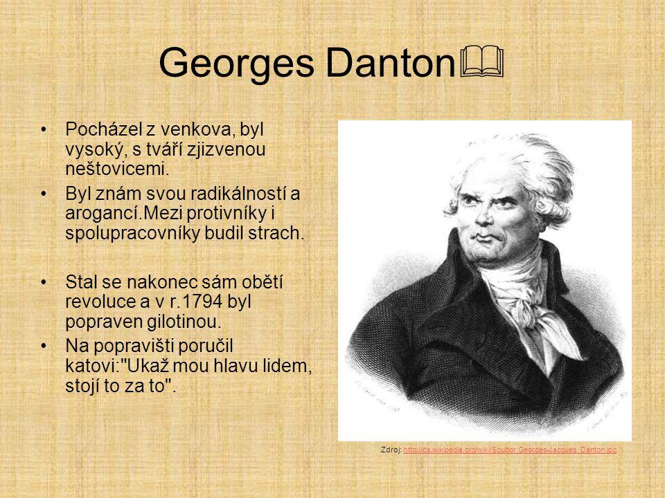 Georges Danton Pocházel z venkova, byl vysoký, s tváří zjizvenou neštovicemi.