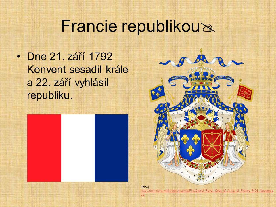 Francie republikou Dne 21. září 1792 Konvent sesadil krále a 22. září vyhlásil republiku.