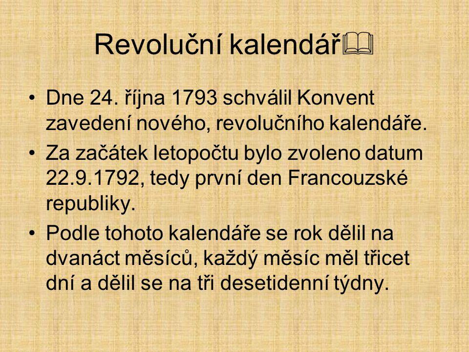 Revoluční kalendář Dne 24. října 1793 schválil Konvent zavedení nového, revolučního kalendáře.