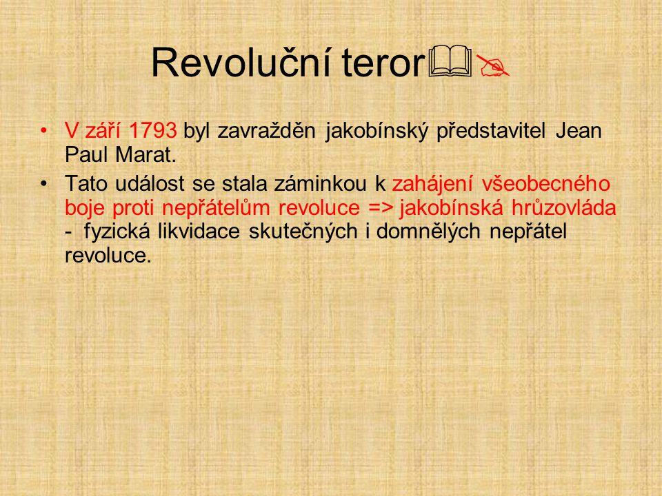 Revoluční teror V září 1793 byl zavražděn jakobínský představitel Jean Paul Marat.