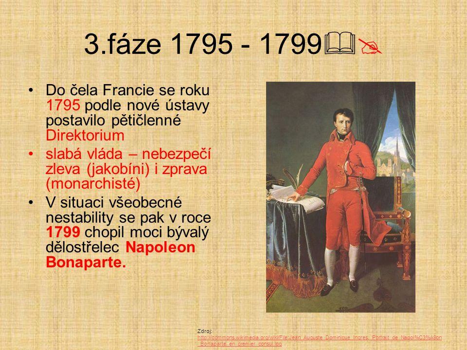 3.fáze 1795 - 1799 Do čela Francie se roku 1795 podle nové ústavy postavilo pětičlenné Direktorium.
