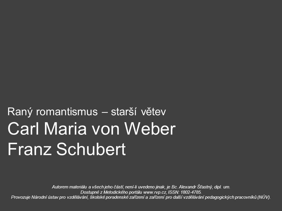 Raný romantismus – starší větev Carl Maria von Weber Franz Schubert
