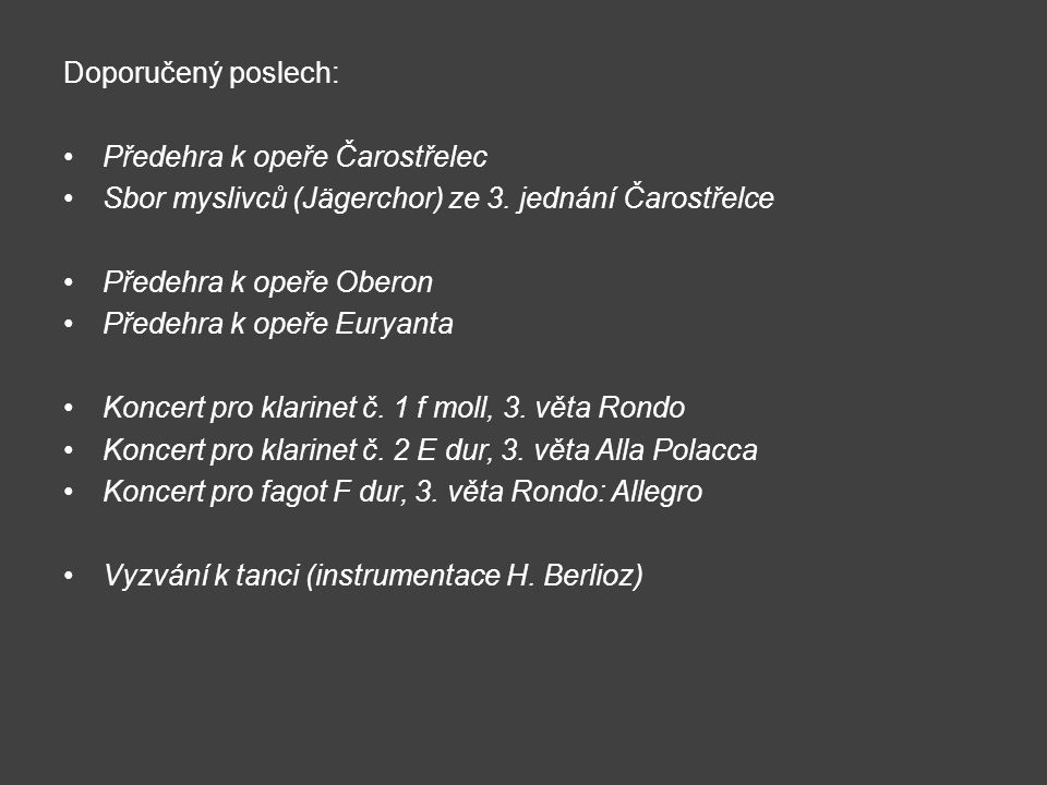 Doporučený poslech: Předehra k opeře Čarostřelec. Sbor myslivců (Jägerchor) ze 3. jednání Čarostřelce.
