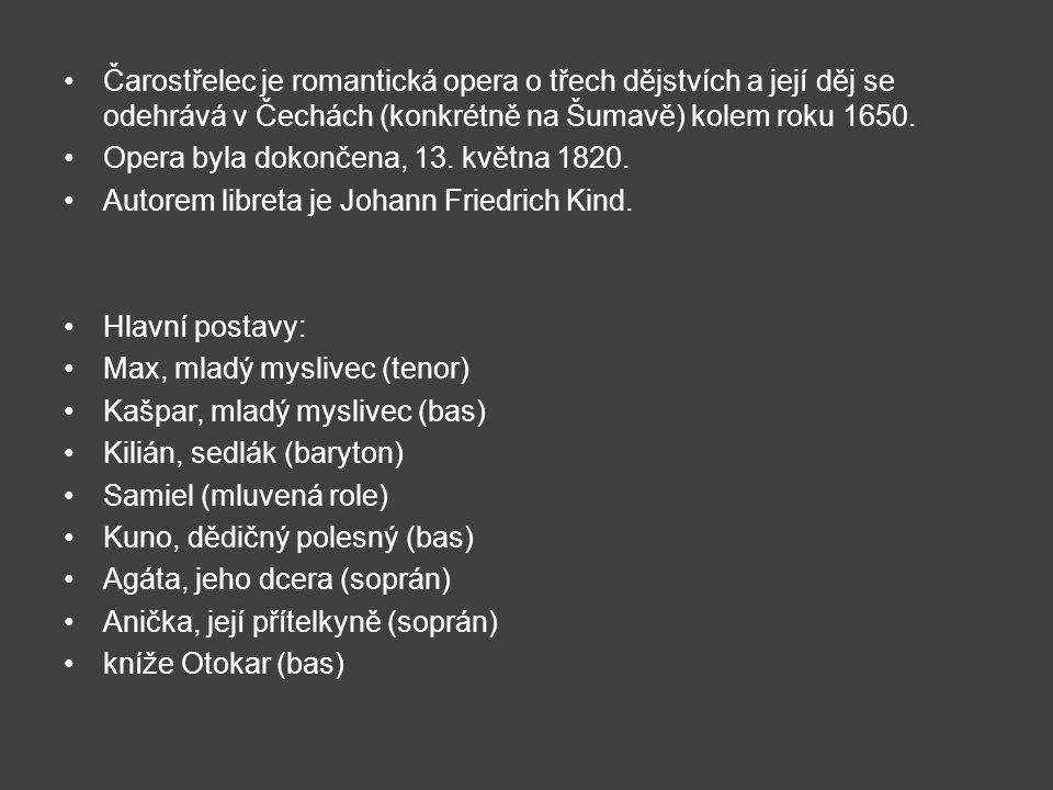 Čarostřelec je romantická opera o třech dějstvích a její děj se odehrává v Čechách (konkrétně na Šumavě) kolem roku 1650.