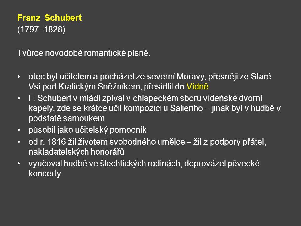 Franz Schubert (1797–1828) Tvůrce novodobé romantické písně.