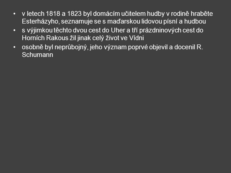 v letech 1818 a 1823 byl domácím učitelem hudby v rodině hraběte Esterházyho, seznamuje se s maďarskou lidovou písní a hudbou