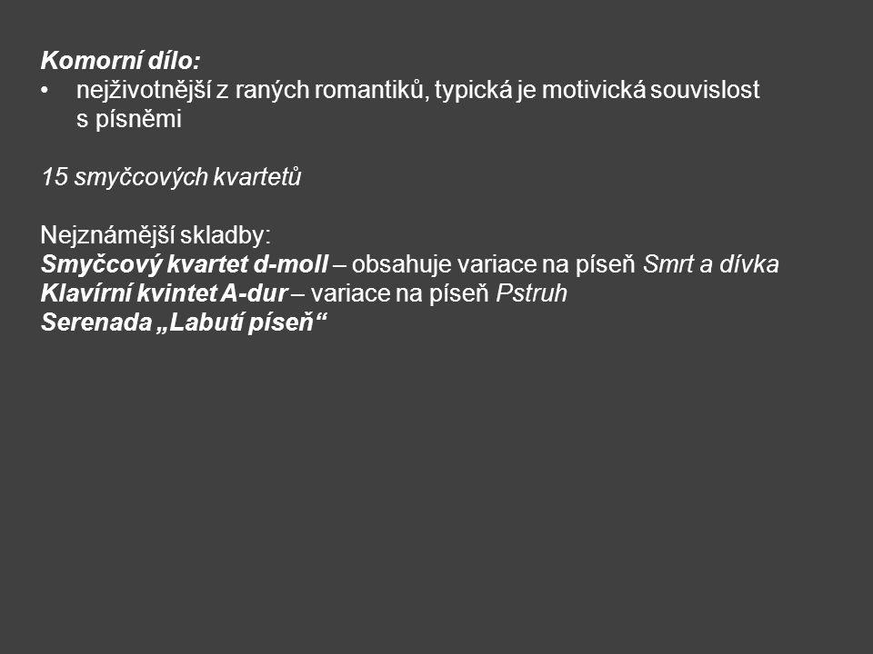 Komorní dílo: nejživotnější z raných romantiků, typická je motivická souvislost s písněmi. 15 smyčcových kvartetů.