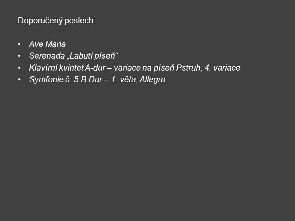 """Doporučený poslech: Ave Maria. Serenada """"Labutí píseň Klavírní kvintet A-dur – variace na píseň Pstruh, 4. variace."""