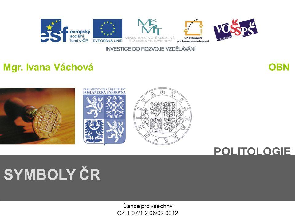 SYMBOLY ČR POLITOLOGIE Mgr. Ivana Váchová OBN