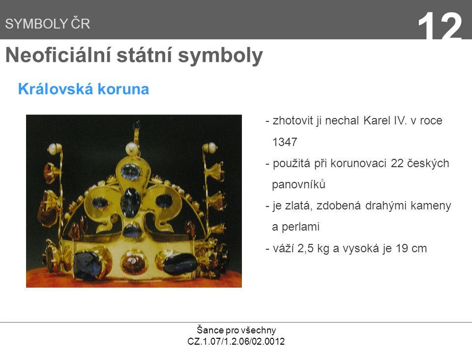 12 Neoficiální státní symboly Královská koruna SYMBOLY ČR