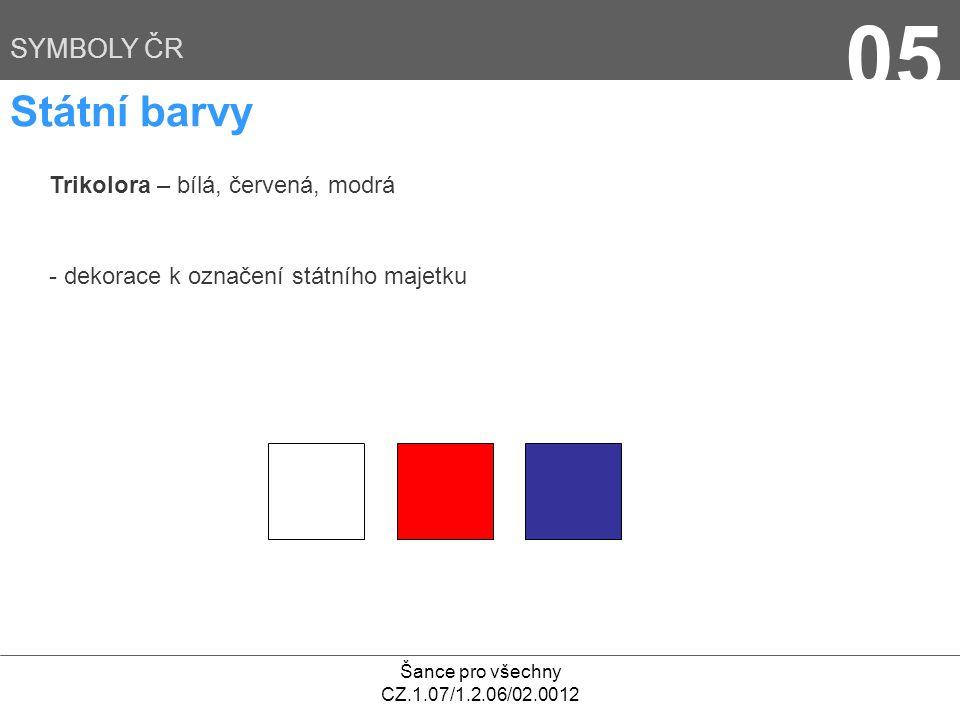 05 Státní barvy SYMBOLY ČR Trikolora – bílá, červená, modrá