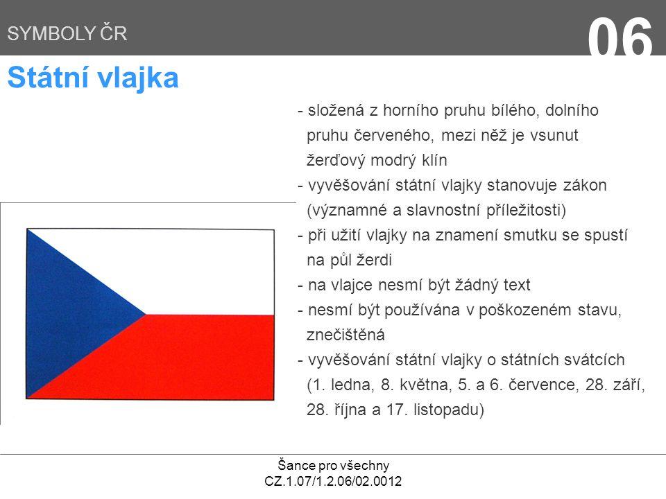 06 Státní vlajka SYMBOLY ČR - složená z horního pruhu bílého, dolního