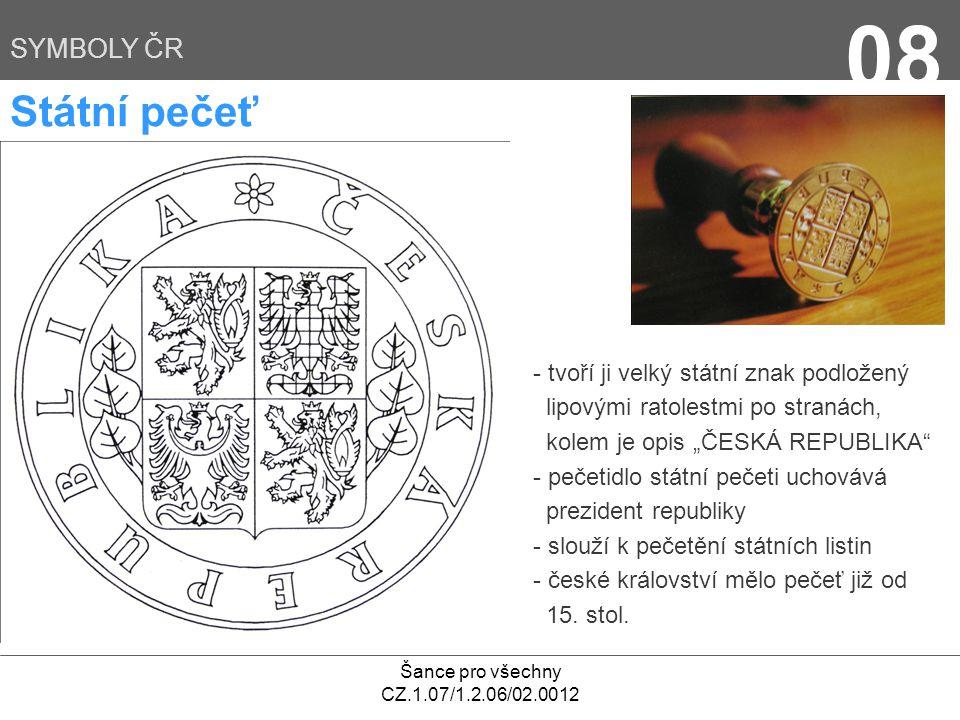 08 Státní pečeť SYMBOLY ČR tvoří ji velký státní znak podložený