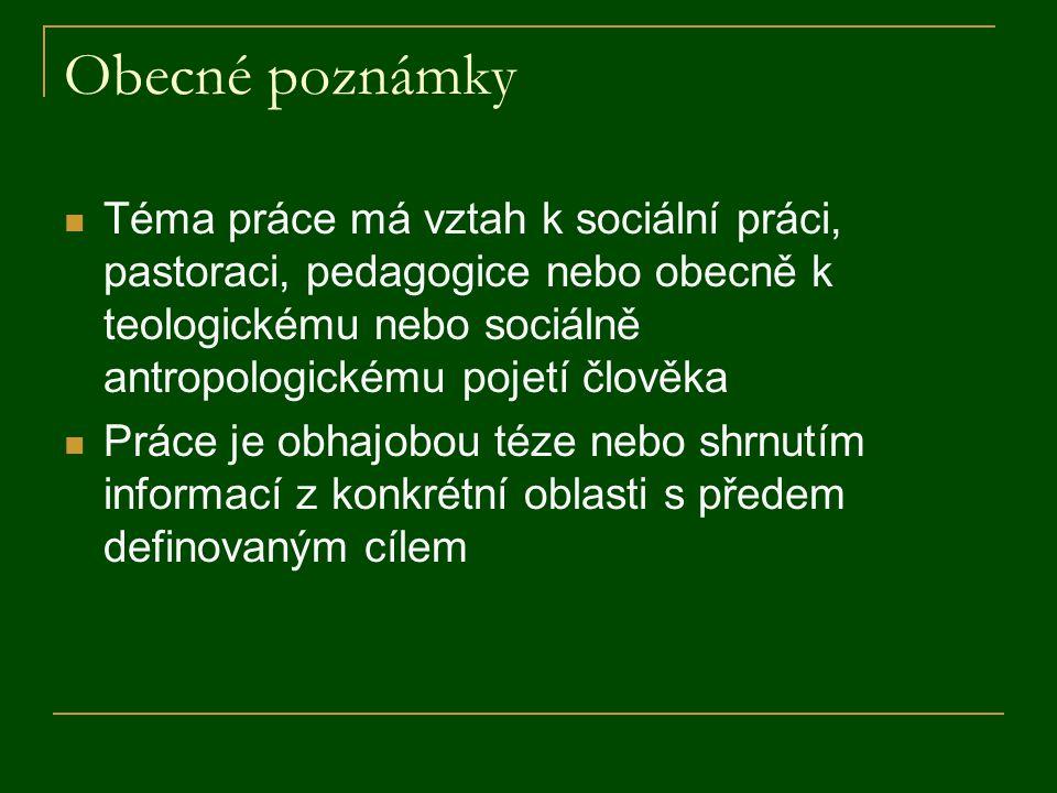 Obecné poznámky Téma práce má vztah k sociální práci, pastoraci, pedagogice nebo obecně k teologickému nebo sociálně antropologickému pojetí člověka.