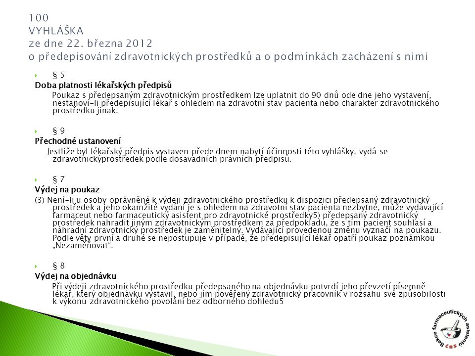100 VYHLÁŠKA ze dne 22. března 2012 o předepisování zdravotnických prostředků a o podmínkách zacházení s nimi