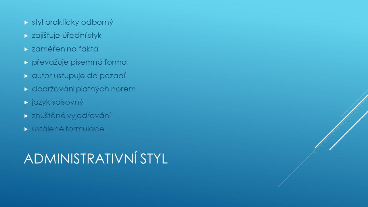 Administrativní styl styl prakticky odborný zajišťuje úřední styk
