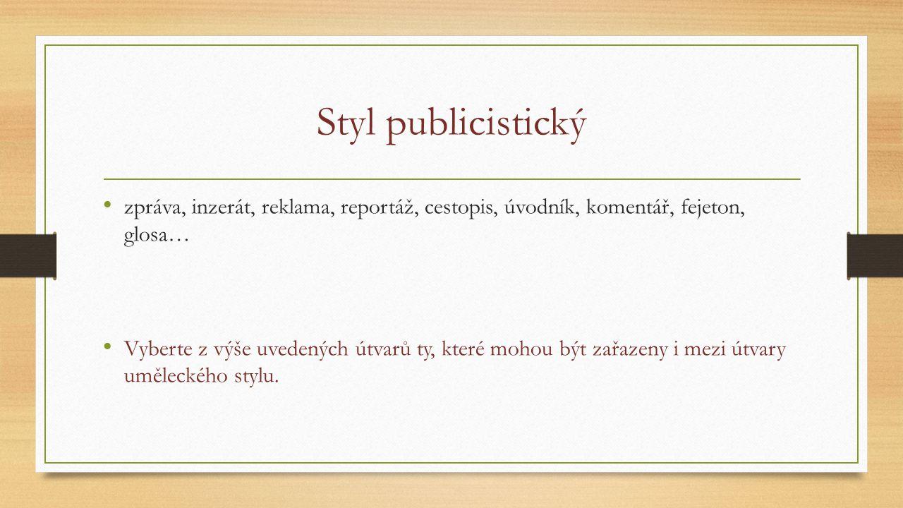 Styl publicistický zpráva, inzerát, reklama, reportáž, cestopis, úvodník, komentář, fejeton, glosa…