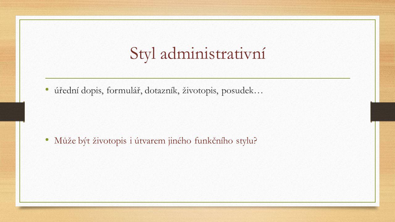 Styl administrativní úřední dopis, formulář, dotazník, životopis, posudek… Může být životopis i útvarem jiného funkčního stylu