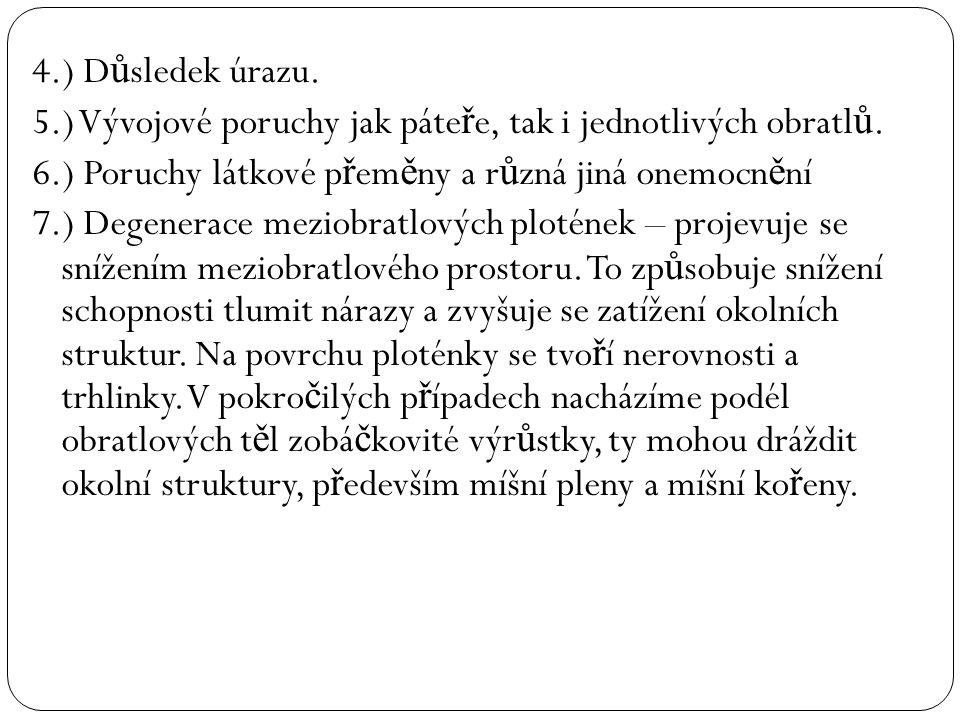4.) Důsledek úrazu. 5.) Vývojové poruchy jak páteře, tak i jednotlivých obratlů. 6.) Poruchy látkové přeměny a různá jiná onemocnění.