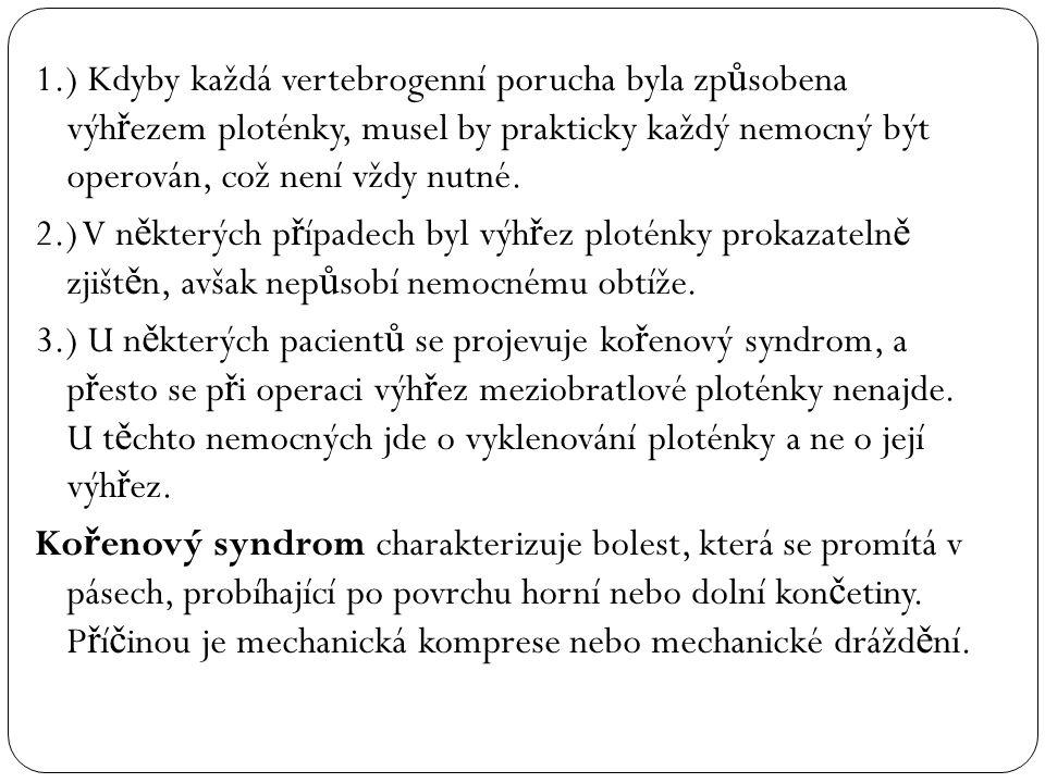 1.) Kdyby každá vertebrogenní porucha byla způsobena výhřezem ploténky, musel by prakticky každý nemocný být operován, což není vždy nutné.