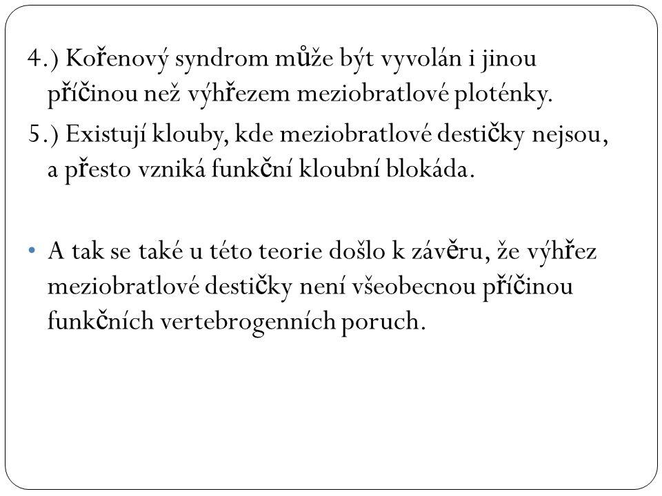 4.) Kořenový syndrom může být vyvolán i jinou příčinou než výhřezem meziobratlové ploténky.