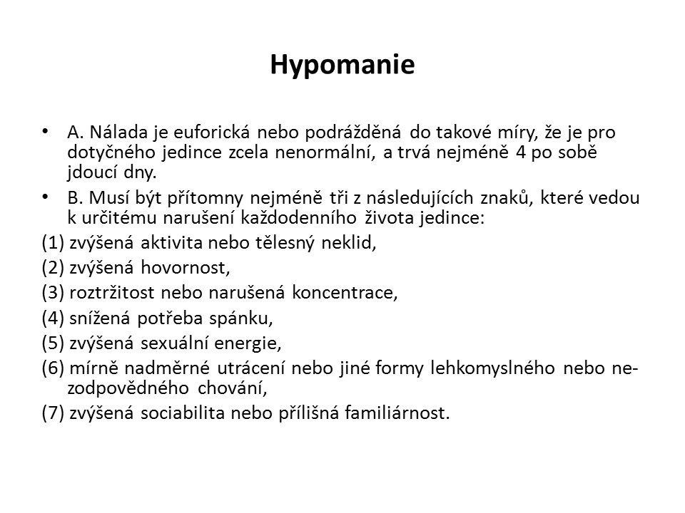 Hypomanie A. Nálada je euforická nebo podrážděná do takové míry, že je pro dotyčného jedince zcela nenormální, a trvá nejméně 4 po sobě jdoucí dny.