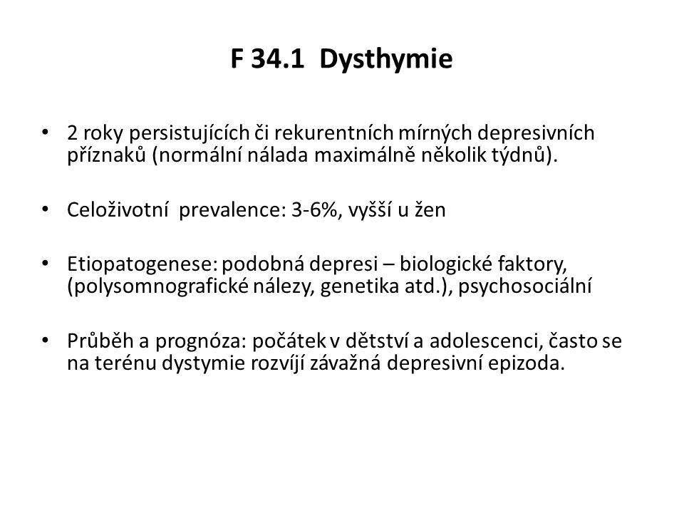 F 34.1 Dysthymie 2 roky persistujících či rekurentních mírných depresivních příznaků (normální nálada maximálně několik týdnů).