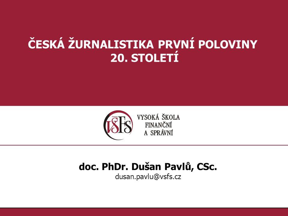 ČESKÁ ŽURNALISTIKA PRVNÍ POLOVINY doc. PhDr. Dušan Pavlů, CSc.
