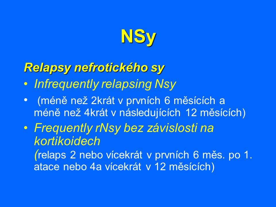 NSy Relapsy nefrotického sy Infrequently relapsing Nsy