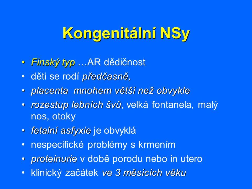 Kongenitální NSy Finský typ …AR dědičnost děti se rodí předčasně,