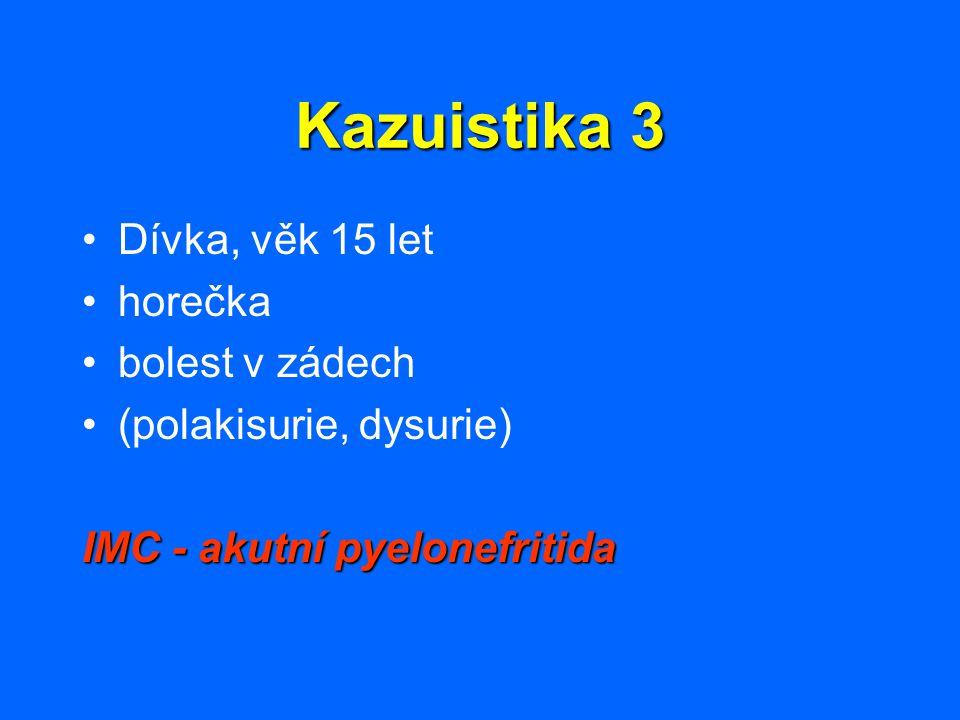 Kazuistika 3 Dívka, věk 15 let horečka bolest v zádech
