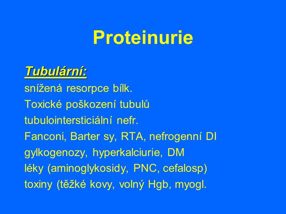 Proteinurie Tubulární: snížená resorpce bílk. Toxické poškození tubulů