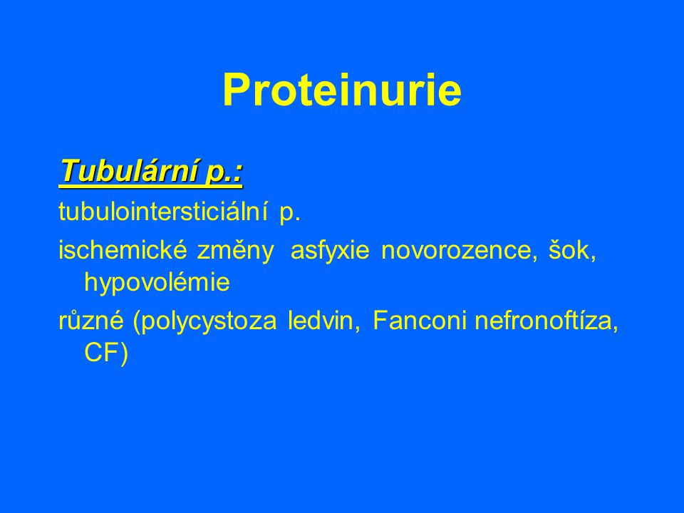 Proteinurie Tubulární p.: tubulointersticiální p.