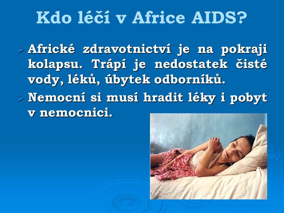 Kdo léčí v Africe AIDS Africké zdravotnictví je na pokraji kolapsu. Trápí je nedostatek čisté vody, léků, úbytek odborníků.