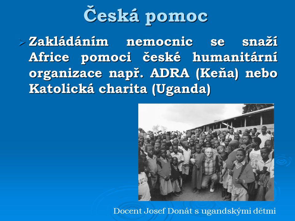 Česká pomoc Zakládáním nemocnic se snaží Africe pomoci české humanitární organizace např. ADRA (Keňa) nebo Katolická charita (Uganda)