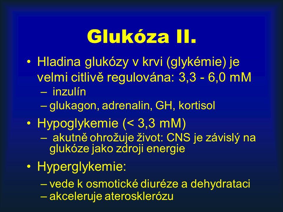 Glukóza II. Hladina glukózy v krvi (glykémie) je velmi citlivě regulována: 3,3 - 6,0 mM. inzulín. glukagon, adrenalin, GH, kortisol.