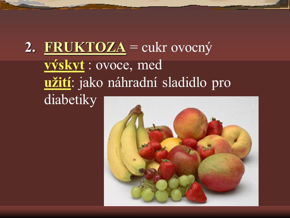 FRUKTOZA = cukr ovocný výskyt : ovoce, med užití: jako náhradní sladidlo pro diabetiky