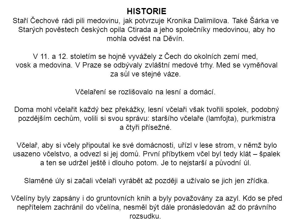 HISTORIE Staří Čechové rádi pili medovinu, jak potvrzuje Kronika Dalimilova. Také Šárka ve.