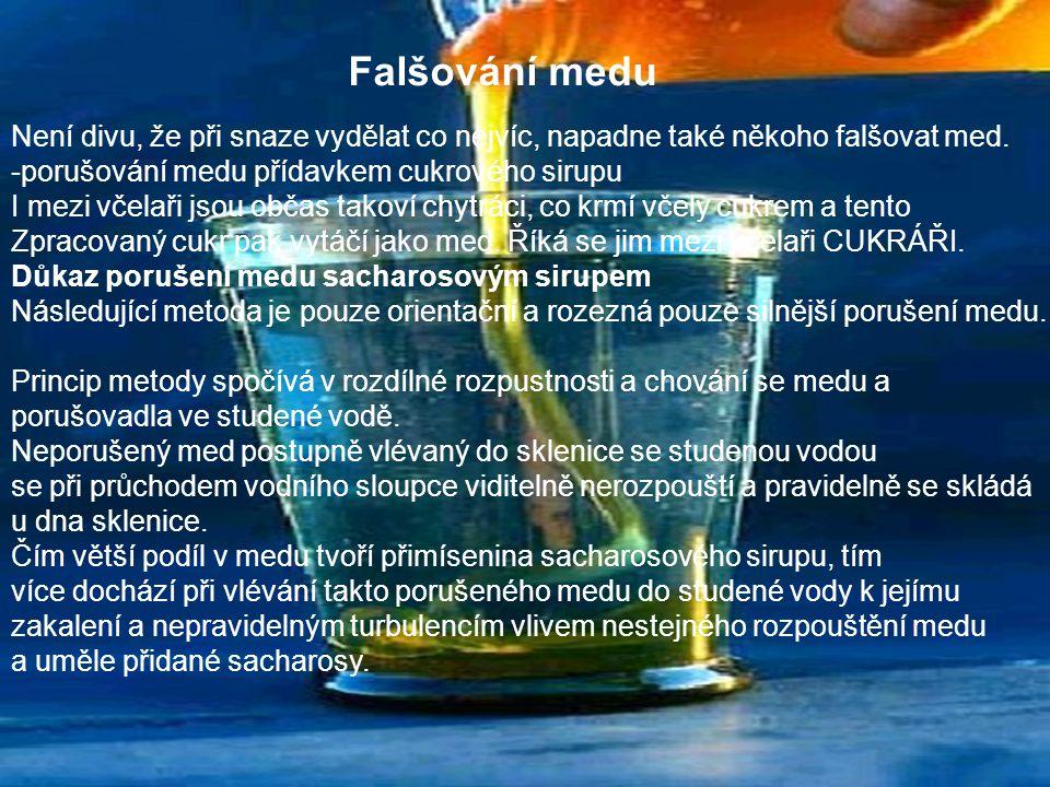 Falšování medu Není divu, že při snaze vydělat co nejvíc, napadne také někoho falšovat med. porušování medu přídavkem cukrového sirupu.