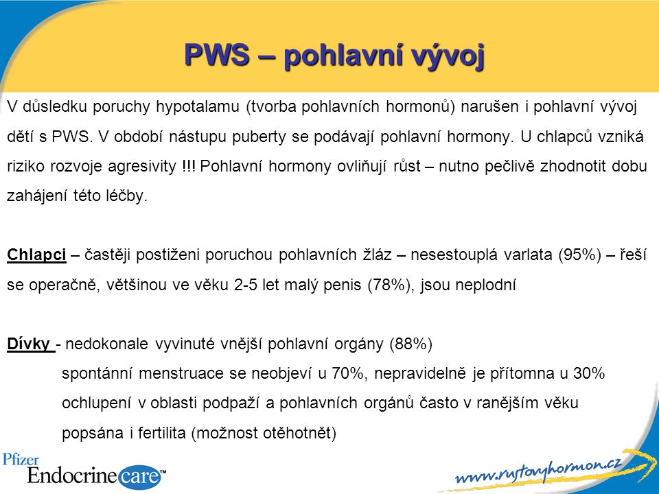 PWS – pohlavní vývoj V důsledku poruchy hypotalamu (tvorba pohlavních hormonů) narušen i pohlavní vývoj.
