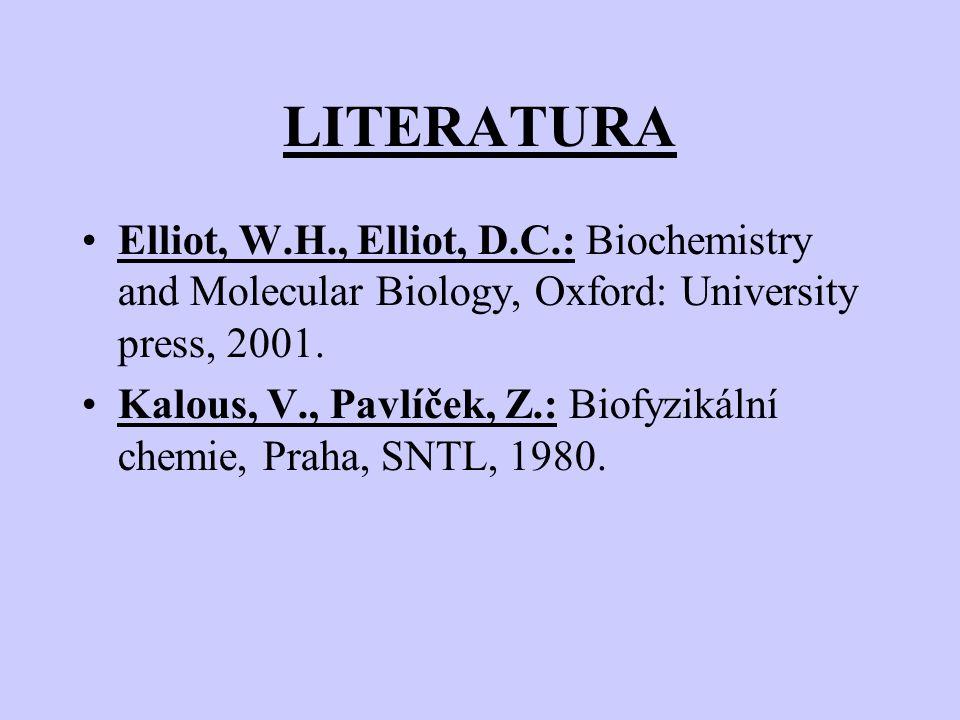 LITERATURA Elliot, W.H., Elliot, D.C.: Biochemistry and Molecular Biology, Oxford: University press, 2001.