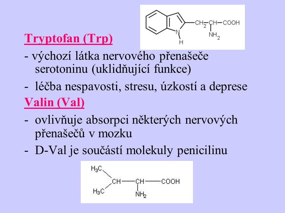 Tryptofan (Trp) - výchozí látka nervového přenašeče serotoninu (uklidňující funkce) léčba nespavosti, stresu, úzkostí a deprese.