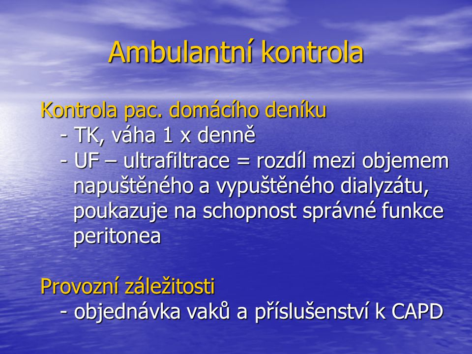 Ambulantní kontrola Kontrola pac. domácího deníku - TK, váha 1 x denně