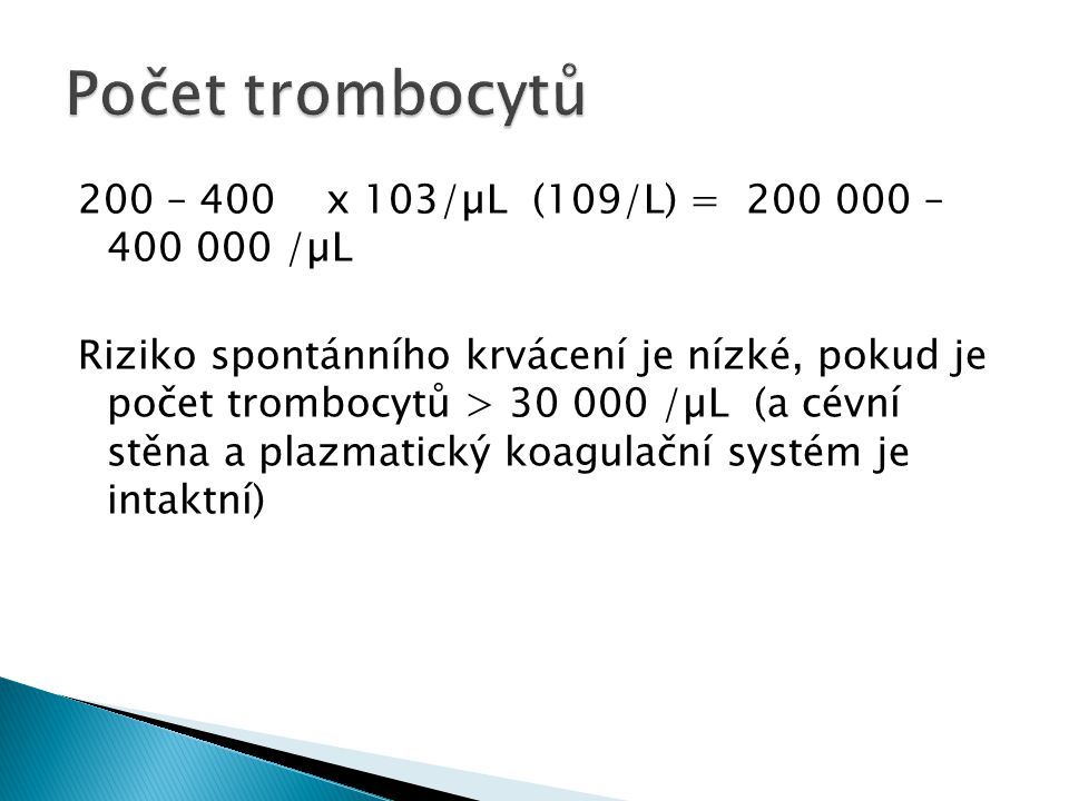 Počet trombocytů 200 – 400 x 103/µL (109/L) = 200 000 – 400 000 /µL