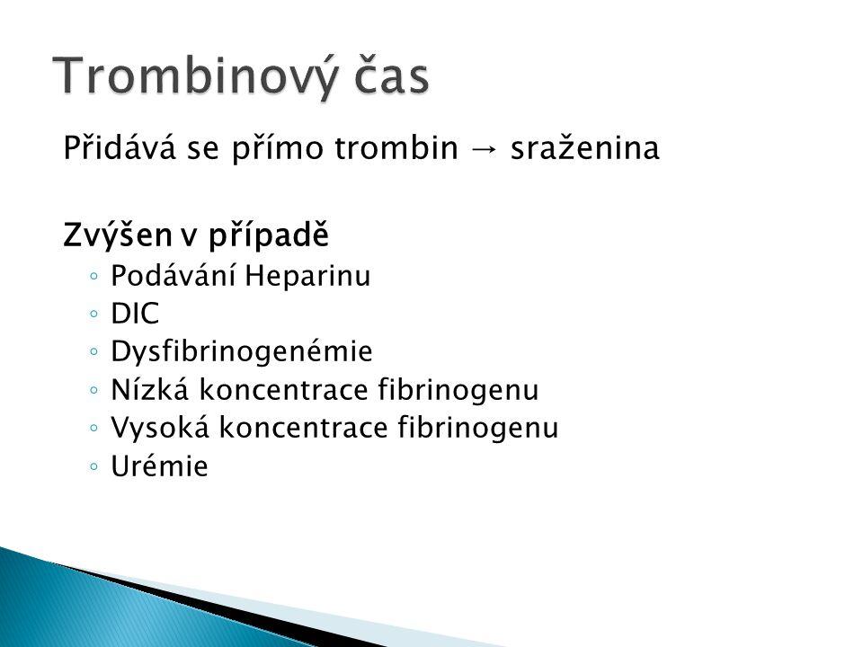 Trombinový čas Přidává se přímo trombin → sraženina Zvýšen v případě