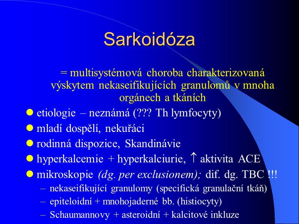 Sarkoidóza = multisystémová choroba charakterizovaná výskytem nekaseifikujících granulomů v mnoha orgánech a tkáních.