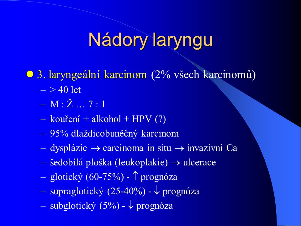 Nádory laryngu 3. laryngeální karcinom (2% všech karcinomů)